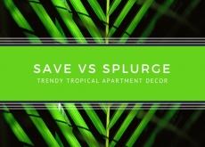 Save vs Splurge: Trendy Tropical Decor Ideas
