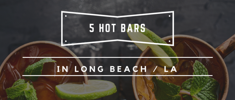 5 Hot Bars in Long Beach / LA
